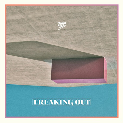 "Future Classic: Toro Y Moi ""Freaking Out"" EP"