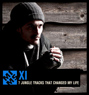 "XI ""7 Jungle Tracks that changed my life"""