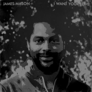 """Forgotten Treasure: James Mason """"I Want Your Love"""""""