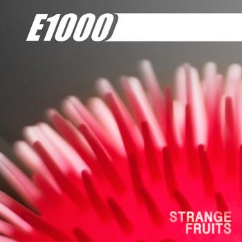 """E1000 """"Strange Fruits"""""""