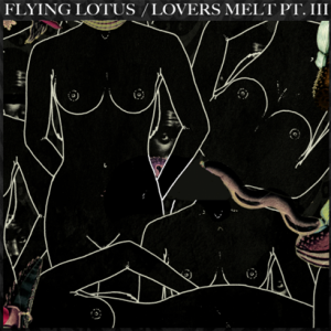 Lovers Melt 3, from Flying Lotus