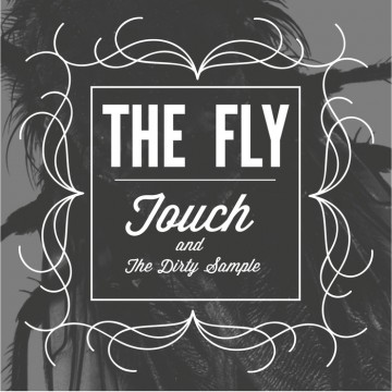 "Touch & The Dirty Samples ""The Fly"""