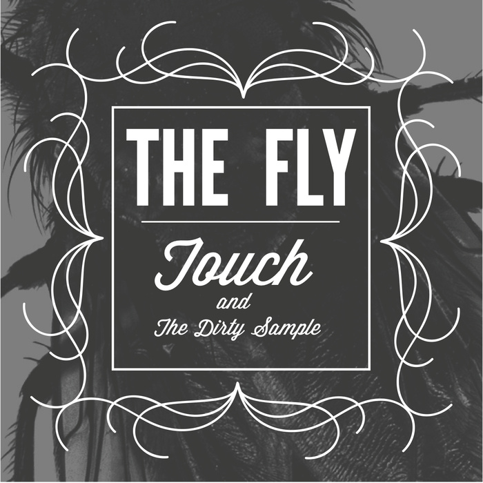 """Touch & The Dirty Samples """"The Fly"""""""