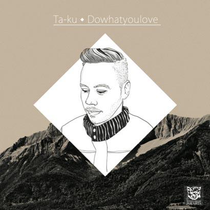 Ta-ku - Dowhatyoulove