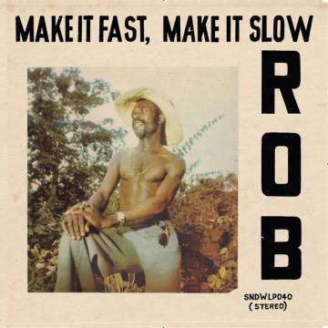 "Rob ""Make It Fast, Make It Slow"""