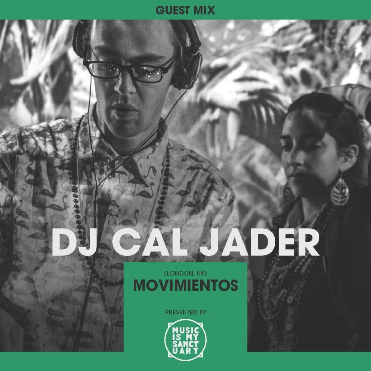 MIMS Guest Mix: DJ Cal Jader (Movimientos, London) | Music Is My